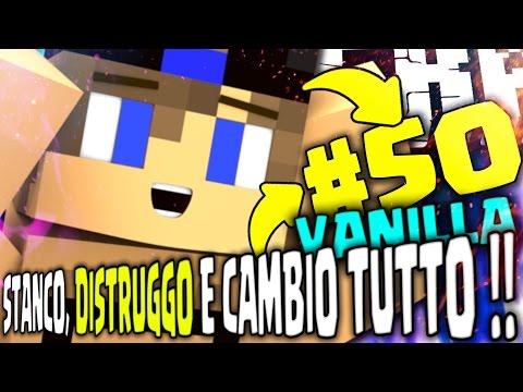 SONO STANCO.. DISTRUGGO E CAMBIO TUTTO !! - Minecraft ITA : VANILLA #50