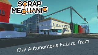 Scrap Mechanic City Autonomous Future Tram