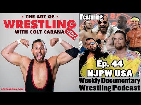 FULL EPISODE 44 (NJPW USA) - Art of Wrestling Podcast w/ Colt Cabana
