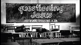"""Whose wife will she be?"" Mark 12:18-27"