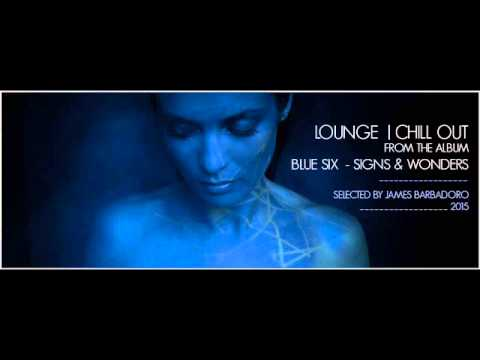 LOUNGE | CHILL OUT 2015 (from the album: Blue Six - Signs & Wonders) | Selected by James Barbadoro