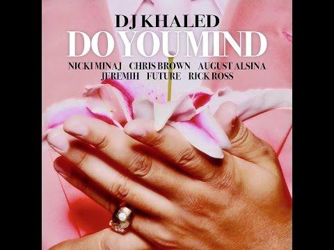 Dj Khaled Ft. Nicki Minaj, Chris Brown, August Alsina, Jeremih, Future, Rick Ross _ Do You Mind