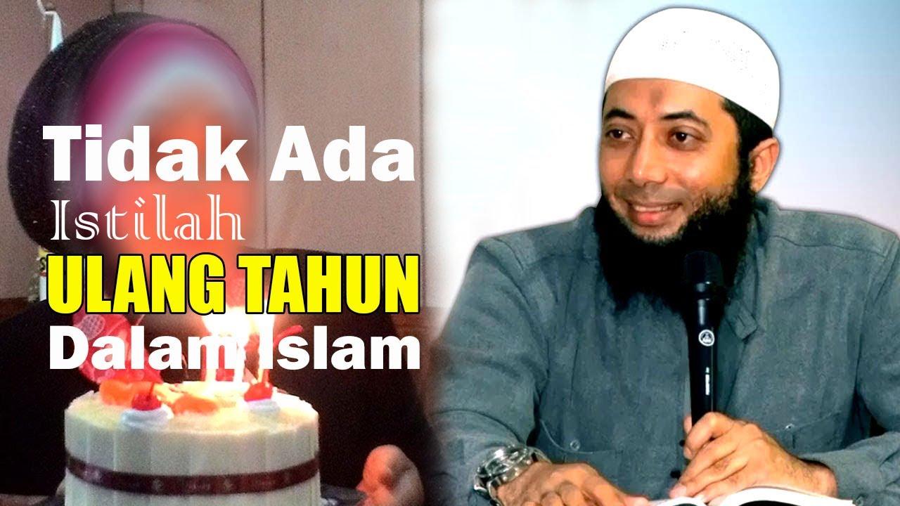 Tidak Ada ULANG TAHUN Dalam Islam Ustadz Khalid Basalamah