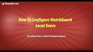 WatchGuard Wednesdays: How to Configure Local Users on WatchGuard Firebox