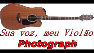 Sua voz, meu Violão. Photograph - Ed Sheeran. (Karaokê Violão) (Acoustic Karaoke)