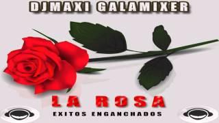 Baixar LA ROSA   EXITOS ENGANCHADOS   DJMAXI GALAMIXER