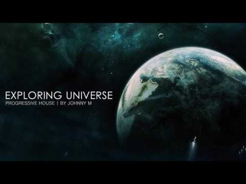 Exploring Universe | Progressive House | 2017 Mixed By Johnny M
