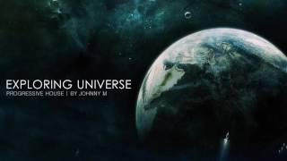 Exploring Universe | Progressive House | 2017 Mixed By Johnny M