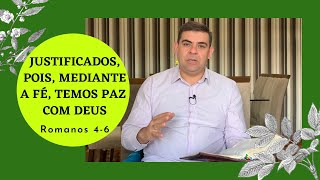 Justificados, pois, mediante a fé, temos paz com Deus - Rm 4-6
