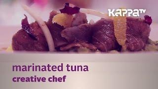Creative Chef - Marinated Tuna With Avocado Tapenade (the Leela) - Kappa Tv