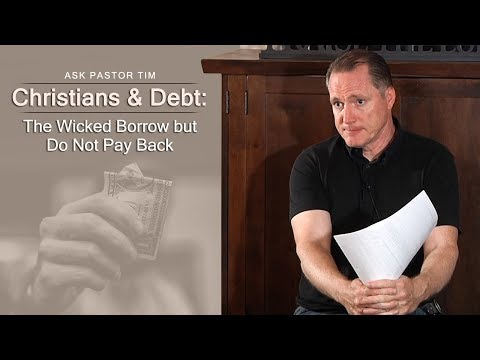 Christians & Debt: The Wicked Borrow but Do Not Pay Back - Ask Pastor Tim