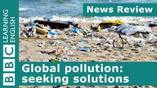 News Review: Global pollution: seeking solutions