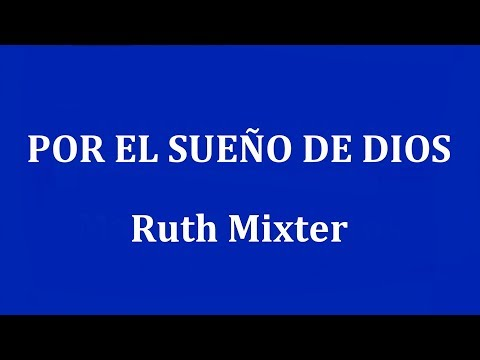 POR EL SUEÑO DE DIOS  -  Ruth Mixter