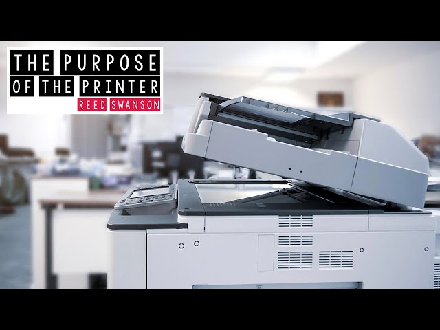 The Purpose of the Printer - Reed Swanson - Feb 21, 2021