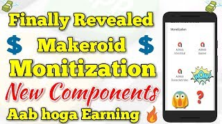 Aab Hoga Har way se Earning 🔥 New Makeroid 🔥 Monetization Components Finally revealed 🔥