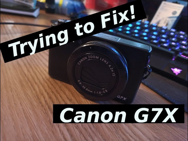 Trying to Fix - Canon G7X