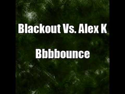 Blackout Vs. Alex K - Bbbbounce