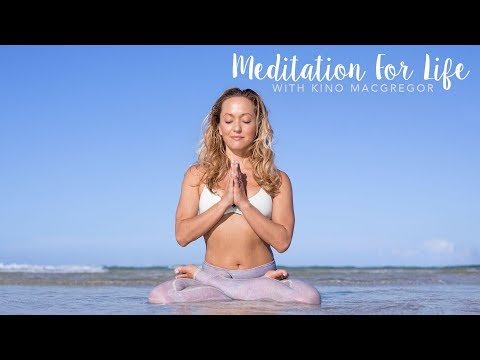 Meditation For Life: All New 11 Class Course with Kino MacGregor