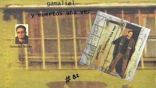 Gamaliel Morán- Gamaliel y Muertos Una Vez (Completo) (1998)