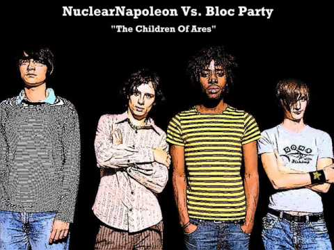 NuclearNapoleon Vs. Bloc Party - The Children Of Ares