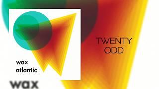 Wax Atlantic's Twenty Odd Lyrics Video