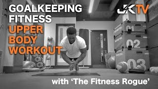 Goalkeeping Fitness - Upper Body Power and Strength