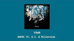 YAWA - Where ft. B.I. & Millennium
