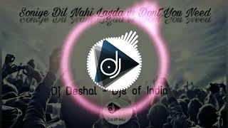 Soniye Dil Nahi Lagda vs Dont You Need- Dj Deshal -Djs Of India