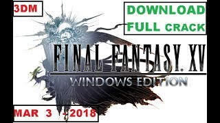 Final fantasy xv windows edition FULL CRACKED DOWNLOAD PC |3DM | PC CRACK