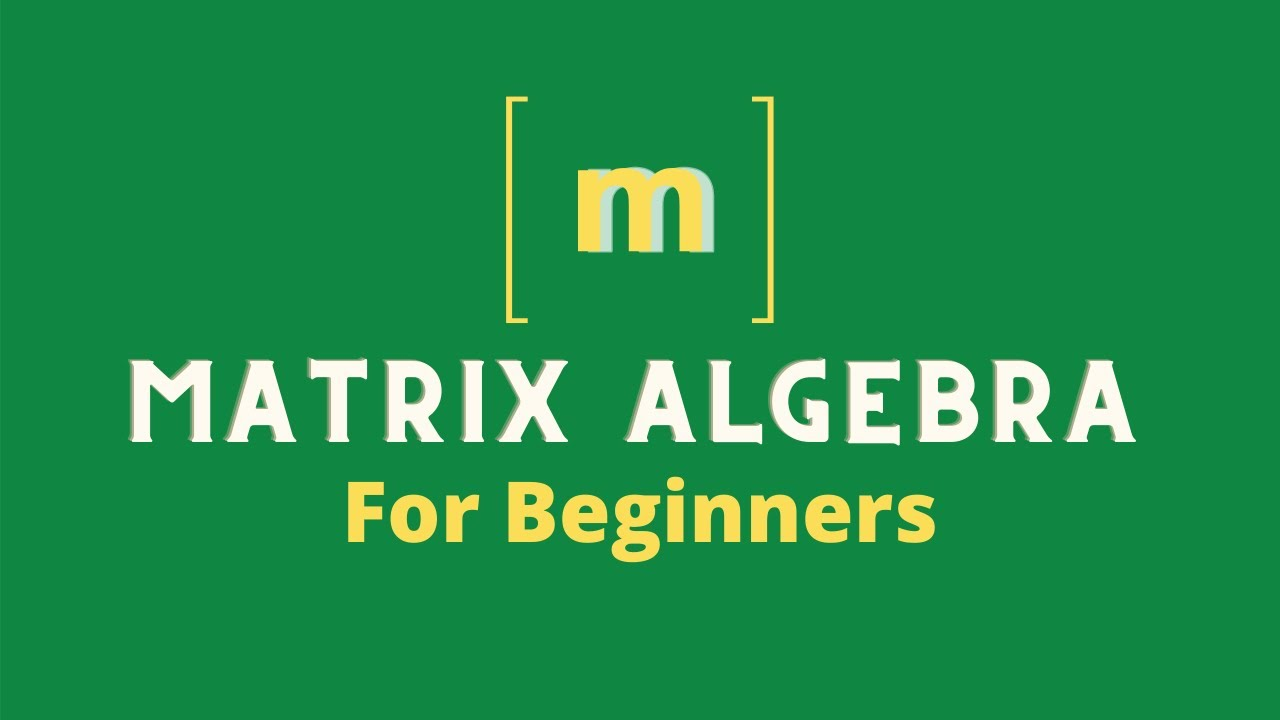 Matrix Algebra Basics || Matrix Algebra for Beginners