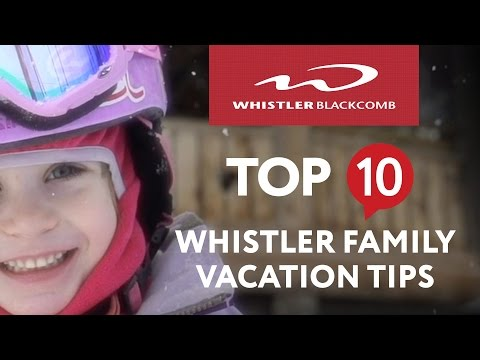 Top 10 Whistler Family Vacation Tips