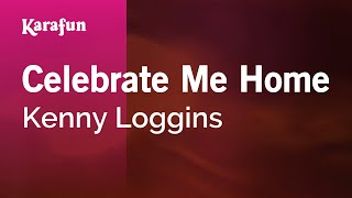 Karaoke Celebrate Me Home - Kenny Loggins *