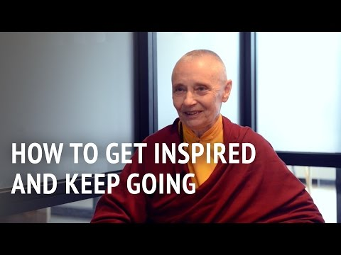 Jetsunma Tenzin Palmo – How to Get Inspired and Keep Going