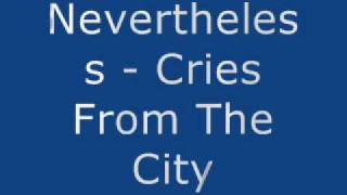 Watch Nevertheless Cries From The City video
