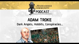 The Warhammer Community Podcast: Episode 1 - Adam Troke