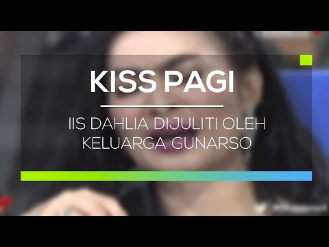 Iis Dahlia Dijuliti Oleh Keluarga Gunarso - Kiss Pagi