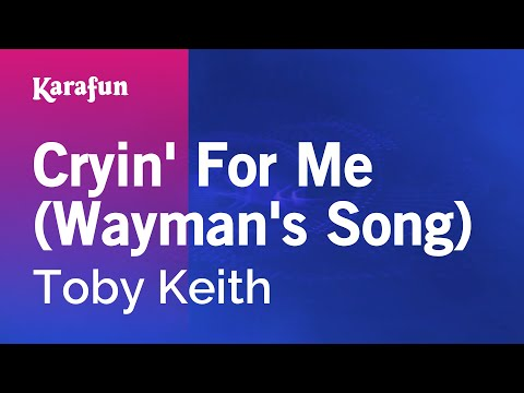 Karaoke Cryin' For Me (Wayman's Song) - Toby Keith *