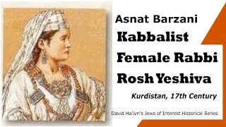 Asnat Barzani A Female Rabbi and Kabbalist in the 17th Century - Jews of Interest Historical Series