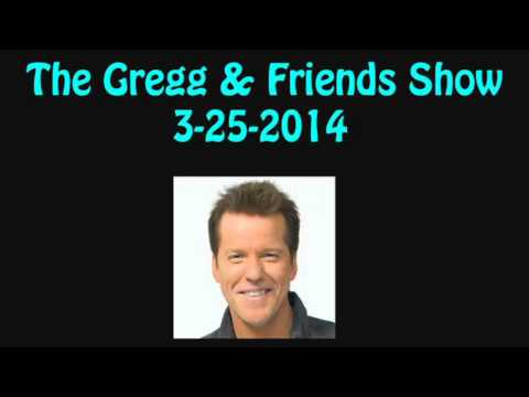 The Gregg & Friends Show 3-25-2014