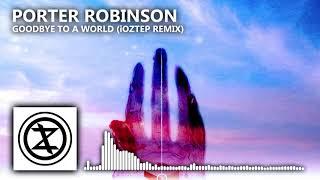 Porter Robinson - Goodbye to a World (iOZtep Remix)