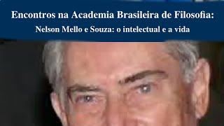 Encontros na Academia Brasileira de Filosofia: Nelson Mello e Souza, o intelectual e a vida.