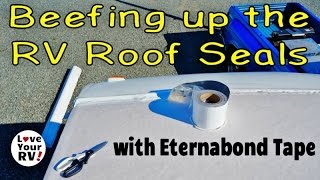 Beefing Up My RV Roof Seals and Seams with Eternabond Video