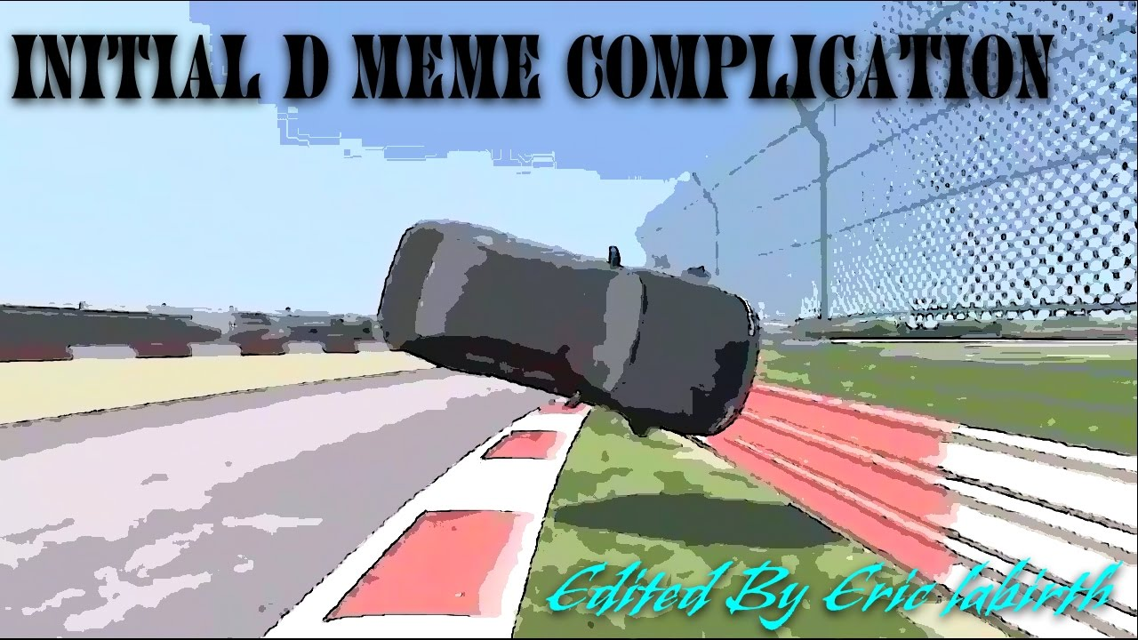 initial d meme compilations edited by eric labirth youtube