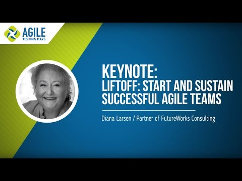 Diana Larsen: Liftoff - Start and Sustain Successful Agile Teams