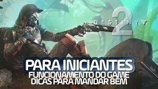 DESTINY 2: PARA INICIANTES | FUNCIONAMENTO DO JOGO + DICAS PARA MANDAR BEM