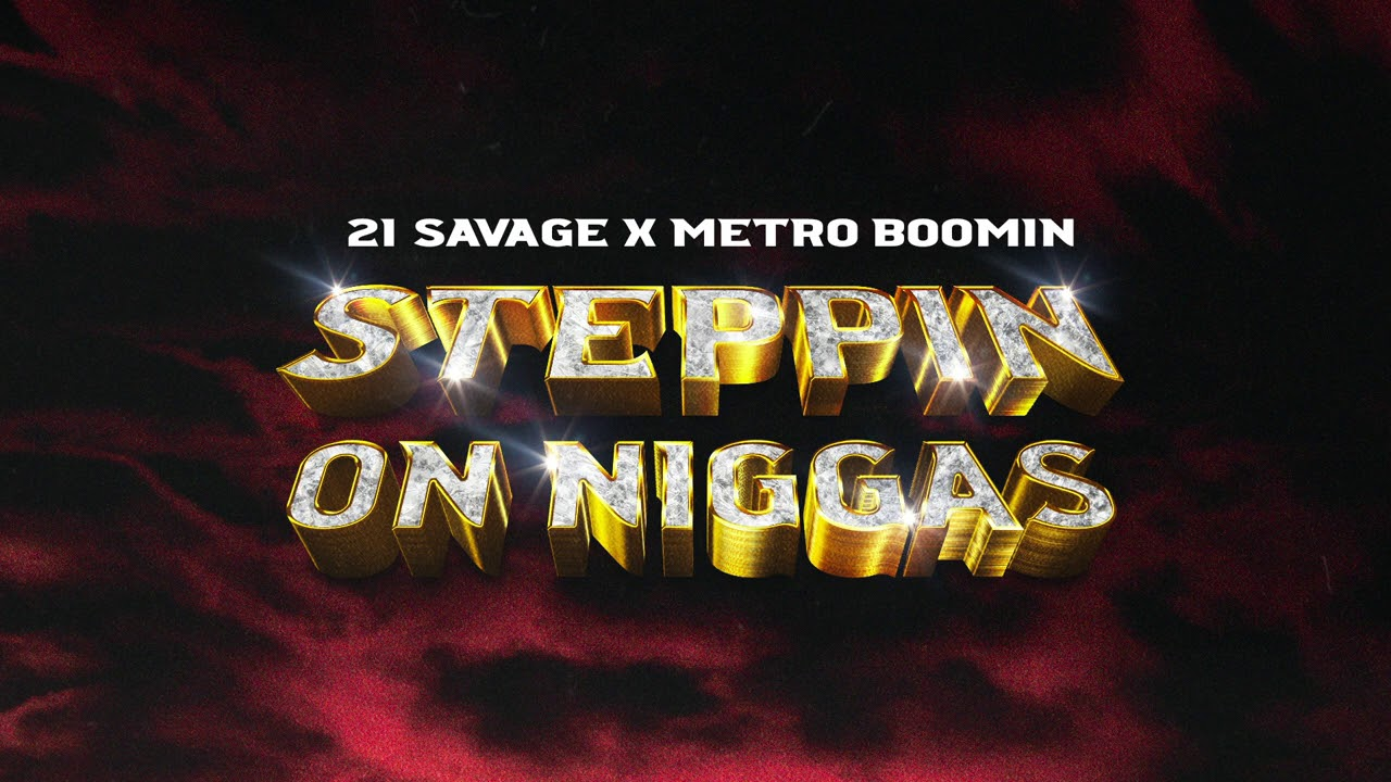 21 Savage x Metro Boomin - Steppin On Niggas (Official Audio)