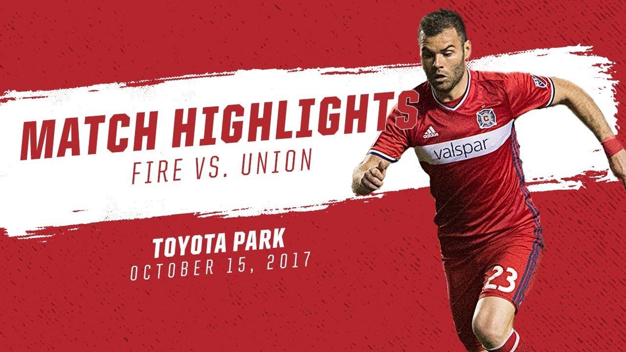 Match Highlights | Chicago Fire vs. Philadelphia Union | Oct. 15, 2017