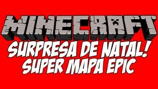 VÍDEO SURPRESA DE NATAL! - Minecraft EPIC MAPA!