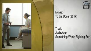To the Bone   Soundtrack   Josh Auer - Something Worth Fighting For