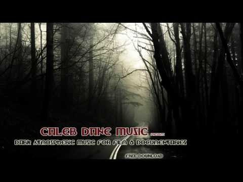 Dark Atmospheric Music For Film or Documentaries **FREE DOWNLOAD** (Caleb Dane Music)